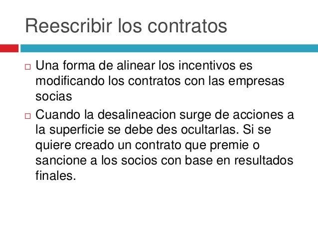 Reescribir los contratos  Una forma de alinear los incentivos es modificando los contratos con las empresas socias  Cuan...