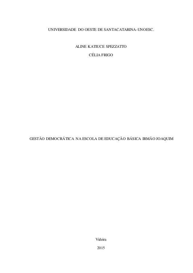 0 UNIVERSIDADE DO OESTE DE SANTACATARINA-UNOESC. ALINE KATIUCE SPEZZATTO CÉLIA FRIGO GESTÃO DEMOCRÁTICA NA ESCOLA DE EDUCA...