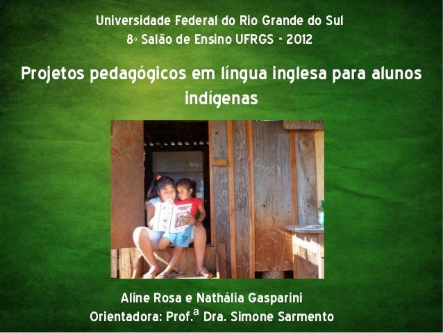 Universidade Federal do Rio Grande do Sul 8º Salão de Ensino UFRGS - 2012  Projetos pedagógicos em língua inglesa para alu...