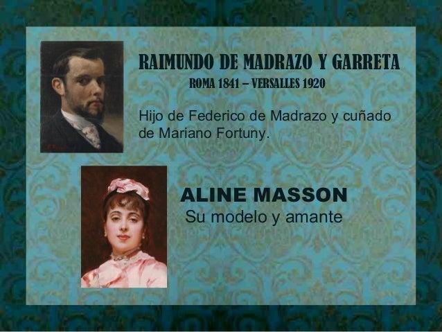 RAIMUNDO DE MADRAZO Y GARRETA ROMA 1841 – VERSALLES 1920 Hijo de Federico de Madrazo y cuñado de Mariano Fortuny. ALINE MA...
