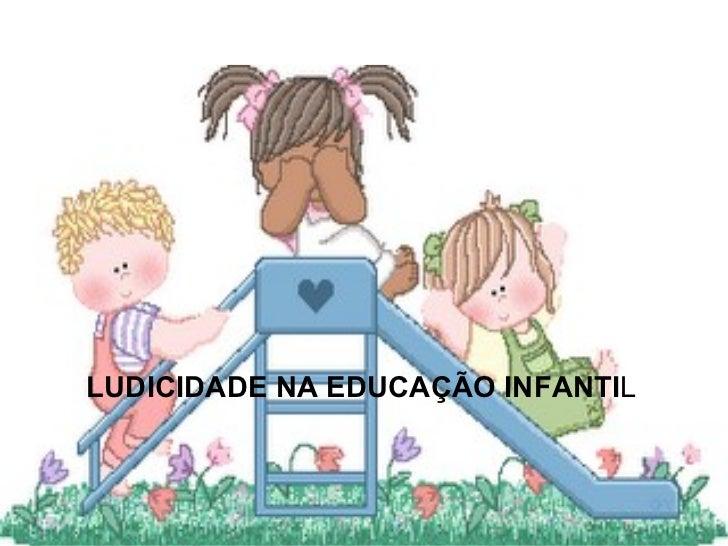 LUDICIDADE NA EDUCAÇÃO INFANTI L