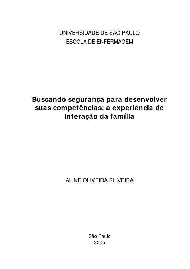UNIVERSIDADE DE SÃO PAULO         ESCOLA DE ENFERMAGEMBuscando segurança para desenvolver suas competências: a experiência...
