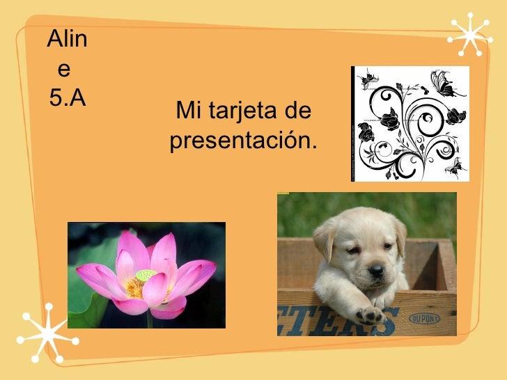Mi tarjeta de presentación. Aline  5.A