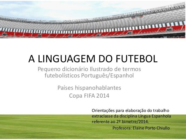 A LINGUAGEM DO FUTEBOL Pequeno dicionário Ilustrado de termos futebolísticos Português/Espanhol Países hispanohablantes Co...