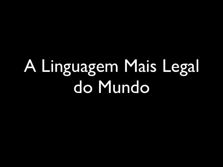 A Linguagem Mais Legal      do Mundo
