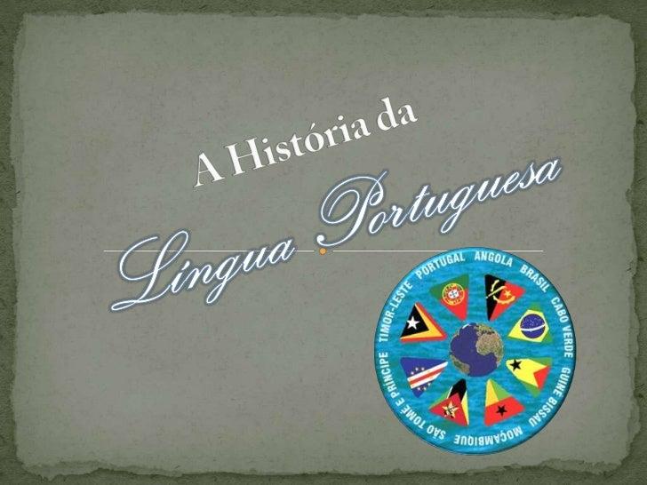 A História daLíngua Portuguesa<br />