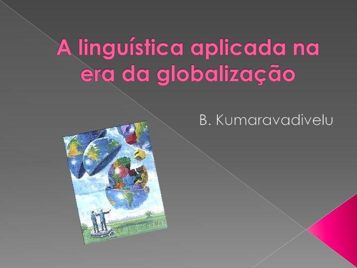 A linguística aplicada na era da globalização<br />B. Kumaravadivelu<br />