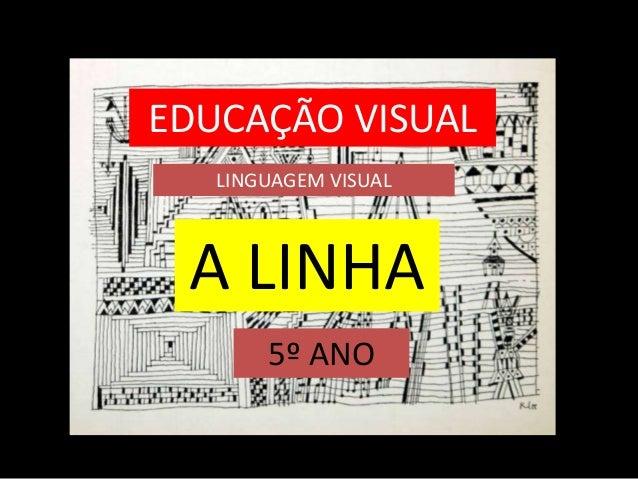 A LINHA 5º ANO EDUCAÇÃO VISUAL LINGUAGEM VISUAL