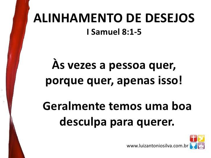 ALINHAMENTO DE DESEJOS<br />I Samuel 8:1-5<br />Às vezes a pessoa quer, <br />porque quer, apenas isso!<br />Geralmente te...