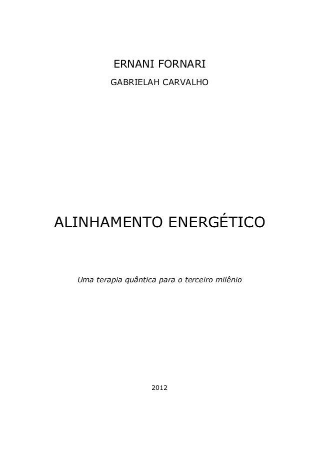 ERNANI FORNARI GABRIELAH CARVALHO ALINHAMENTO ENERGÉTICO Uma terapia quântica para o terceiro milênio 2012