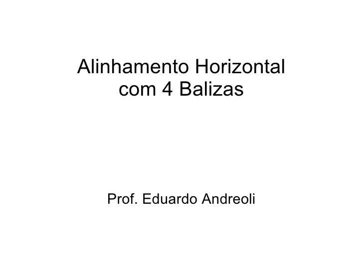 Alinhamento Horizontal com 4 Balizas Prof. Eduardo Andreoli