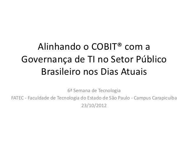 Alinhando o COBIT® com a    Governança de TI no Setor Público        Brasileiro nos Dias Atuais                         6ª...