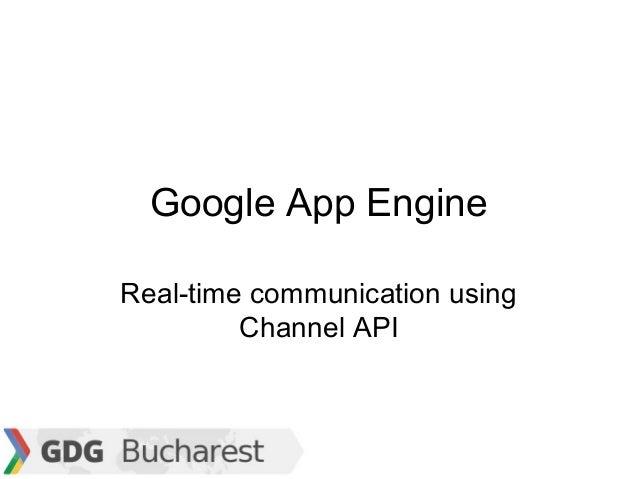 Google App EngineReal-time communication using         Channel API