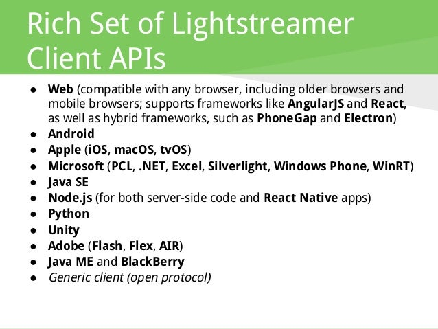 Rich Set of Lightstreamer Client APIs ● Web (compatible with any browser, including older browsers and mobile browsers; su...