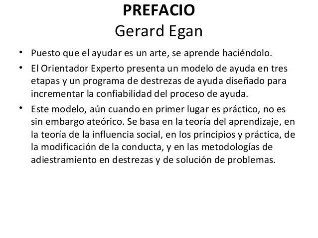 PREFACIO Gerard Egan • Puesto que el ayudar es un arte, se aprende haciéndolo. • El Orientador Experto presenta un modelo ...