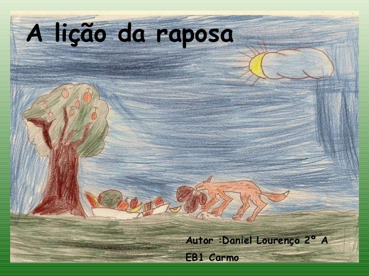 A lição da raposa <ul><li>Autor :Daniel Lourenço 2º A </li></ul><ul><li>EB1 Carmo </li></ul>
