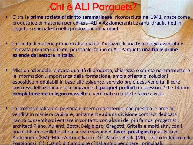 Chi è ALI Parquets? • E' tra le prime società di diritto sammarinese: riconosciuta nel 1941, nasce come produttrice di mat...