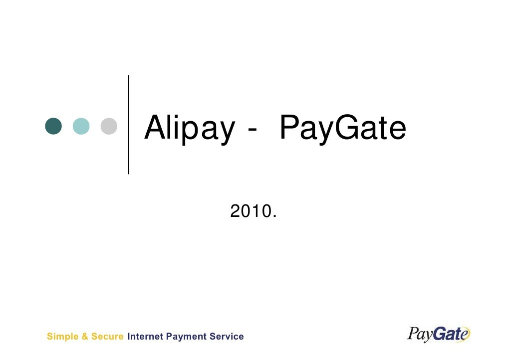 Alipay - PayGate                                       2010.     Simple & Secure Internet Payment Service