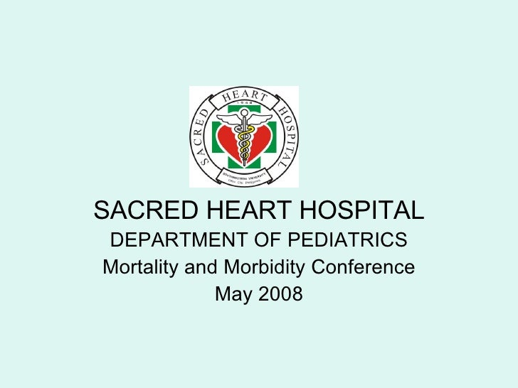 SACRED HEART HOSPITAL DEPARTMENT OF PEDIATRICS Mortality and Morbidity Conference May 2008