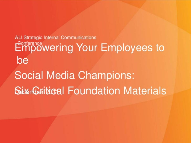 ALI Strategic Internal Communications ConferenceEmpowering Your Employees tobeSocial Media Champions:Six Critical Foundati...