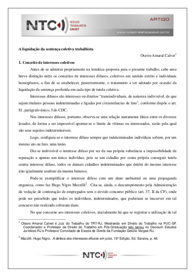 A liquidação da sentença coletiva trabalhista  Otavio Amaral Calvet1  1. Conceito de interesses coletivos  Antes de se ade...