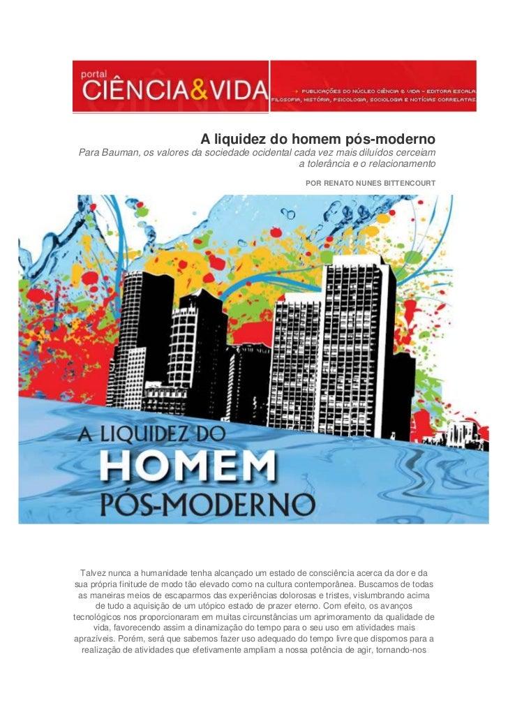 A liquidez do homem pós-moderno Para Bauman, os valores da sociedade ocidental cada vez mais diluídos cerceiam            ...