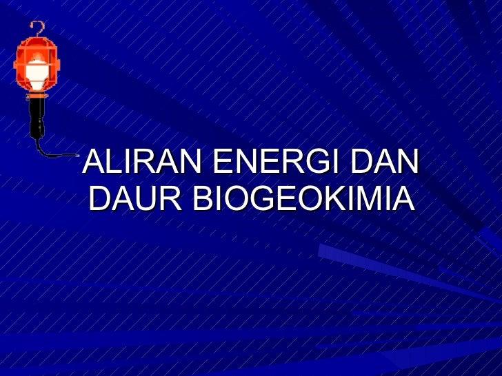 ALIRAN ENERGI DAN DAUR BIOGEOKIMIA