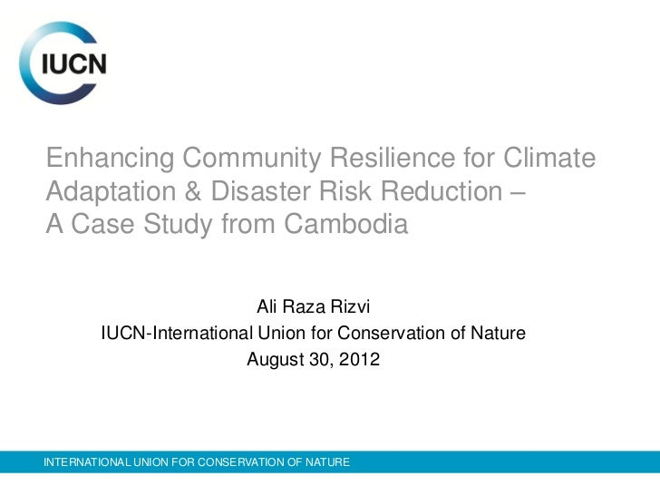Enhancing Community Resilience for ClimateAdaptation & Disaster Risk Reduction –A Case Study from Cambodia                ...