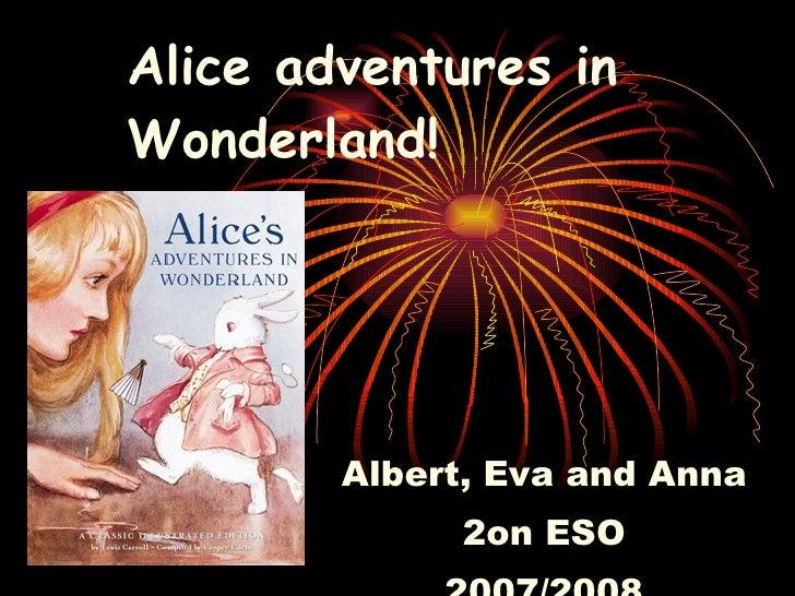 Alice adventures in Wonderland!  Albert, Eva and Anna 2on ESO 2007/2008