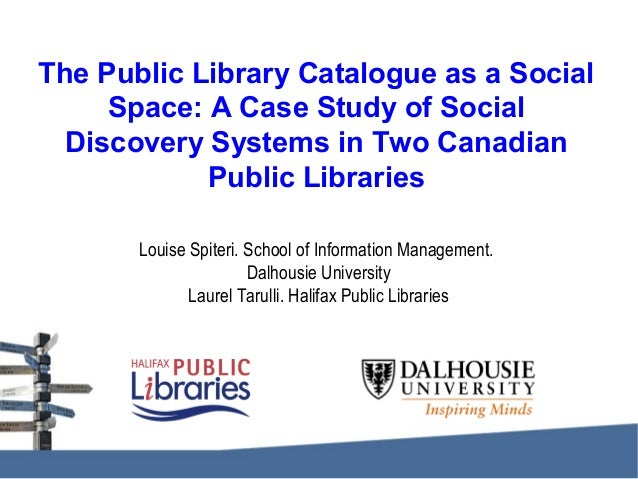 The Public Library Catalogue as a Social Space: A Case Study of Social Discovery Systems in Two Canadian Public Libraries ...