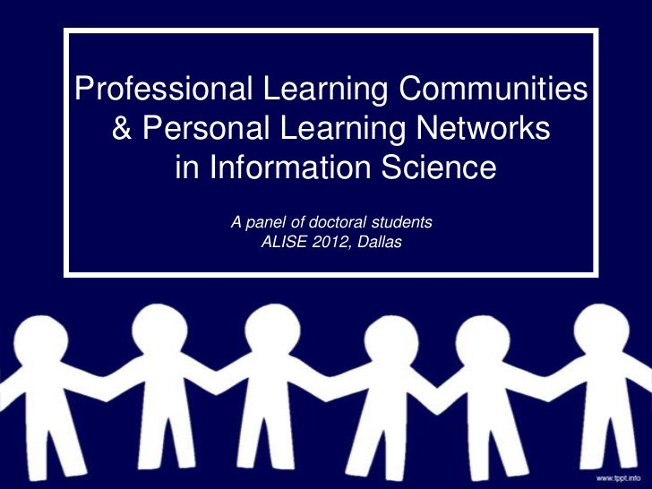 Professional Learning Communities  & Personal Learning Networks      in Information Science          A panel of doctoral s...