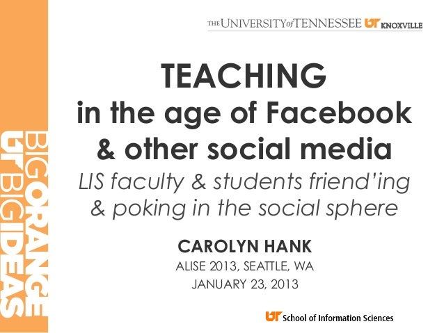 TEACHINGin the age of Facebook  & other social mediaLIS faculty & students friend'ing & poking in the social sphere       ...