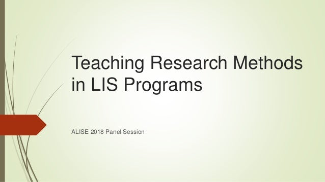 Teaching Research Methods in LIS Programs ALISE 2018 Panel Session