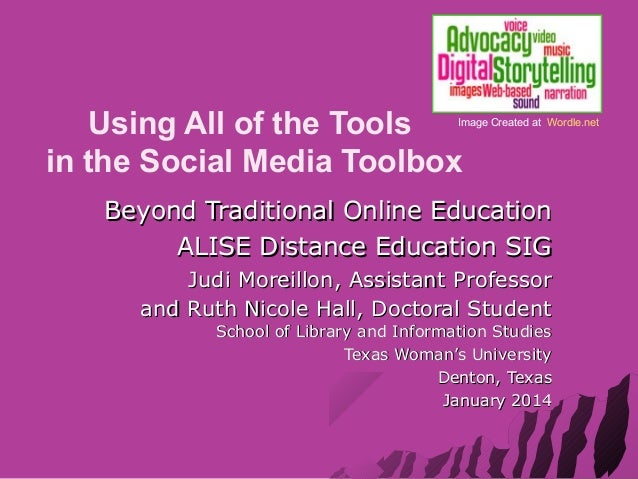 Using All of the Tools in the Social Media Toolbox  Image Created at Wordle.net  Beyond Traditional Online Education ALISE...