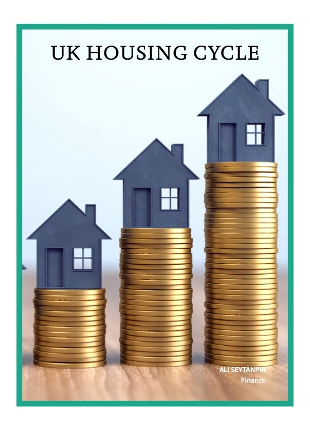 UK HOUSING CYCLE ALI SEYTANPIR �Finance