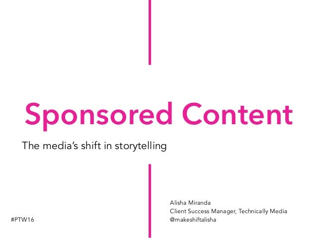 Sponsored Content The media's shift in storytelling Alisha Miranda Client Success Manager, Technically Media @makeshiftali...