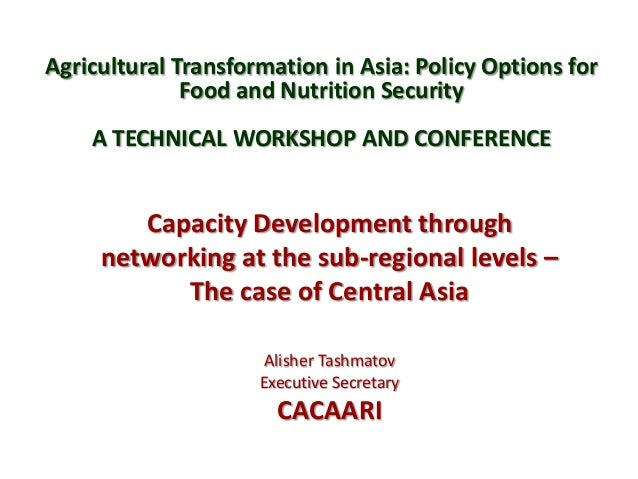 Agricultural Transformation in Asia: Policy Options for Food and Nutrition Security A TECHNICAL WORKSHOP AND CONFERENCE Ca...