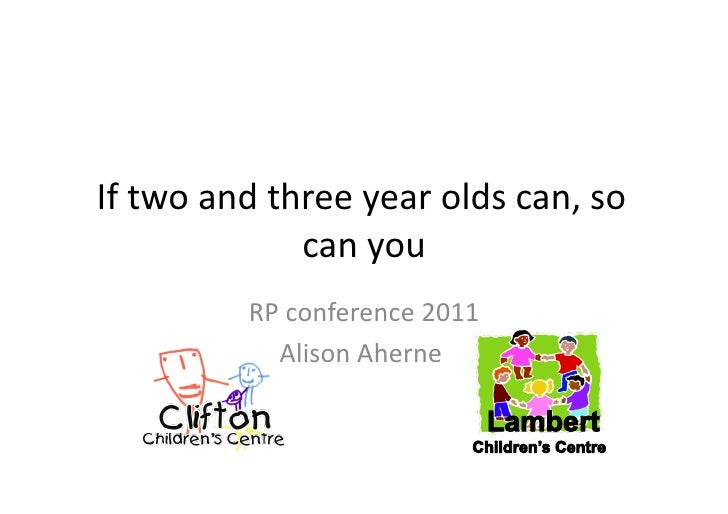 If two and three year olds can, so                       can you                 RP conference 201...