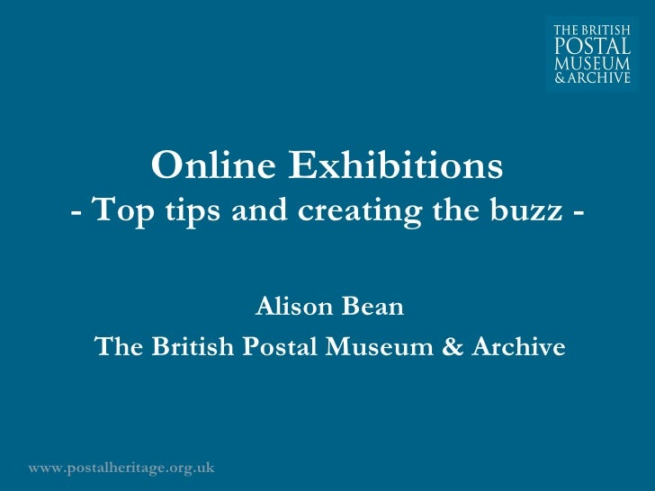 Online Exhibitions - Top tips and creating the buzz - Alison Bean The British Postal Museum & Archive