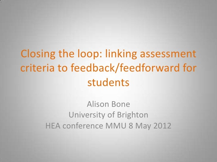 Closing the loop: linking assessmentcriteria to feedback/feedforward for               students               Alison Bone ...