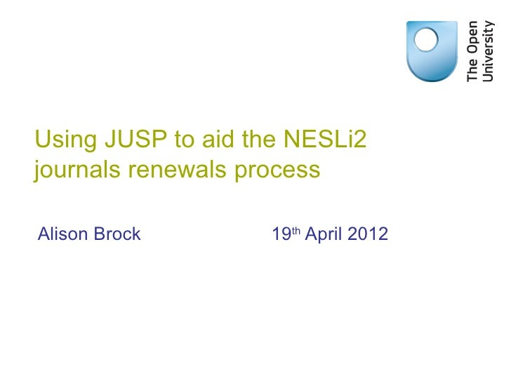 Using JUSP to aid the NESLi2journals renewals processAlison Brock       19th April 2012