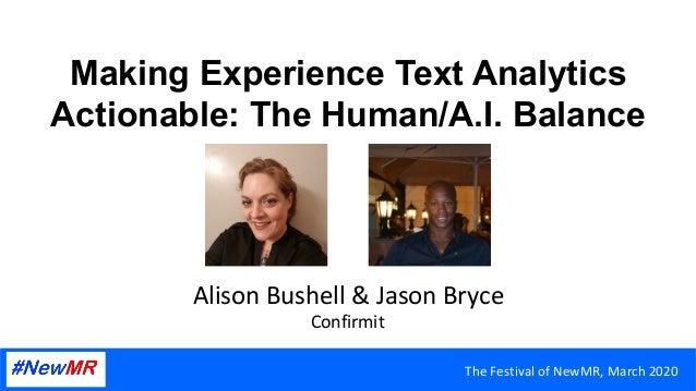 Making Experience Text Analytics Actionable: The Human/A.I. Balance AlisonBushell&JasonBryce Confirmit TheFestival...