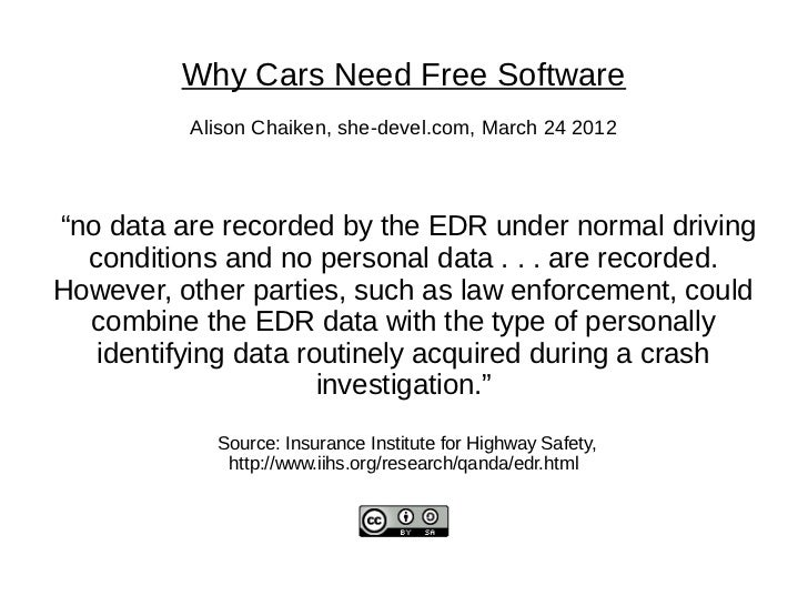 "Why Cars Need Free Software          Alison Chaiken, she-devel.com, March 24 2012""no data are recorded by the EDR under no..."