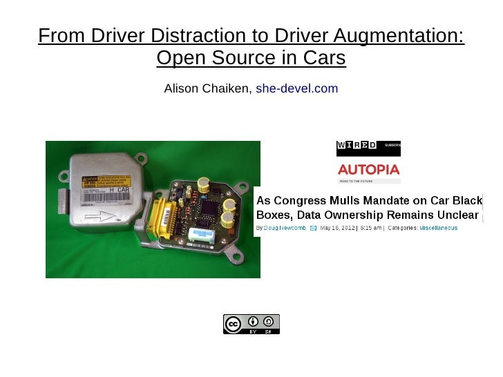 From Driver Distraction to Driver Augmentation:            Open Source in Cars             Alison Chaiken, she-devel.com