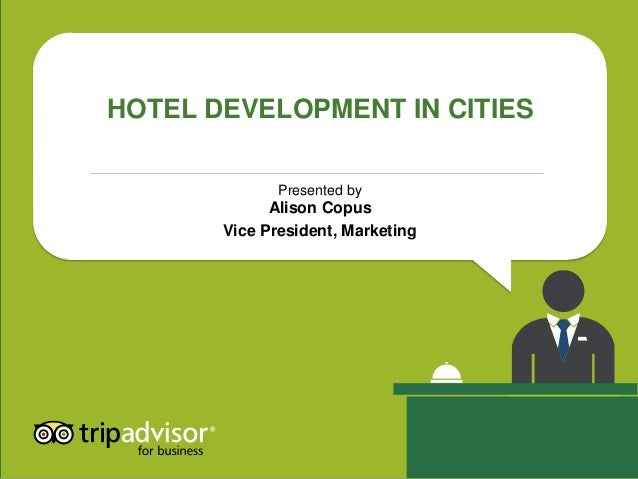 HOTEL DEVELOPMENT IN CITIESPresented byAlison CopusVice President, Marketing