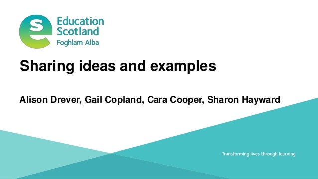 Transforming lives through learningDocument title Alison Drever, Gail Copland, Cara Cooper, Sharon Hayward Sharing ideas a...