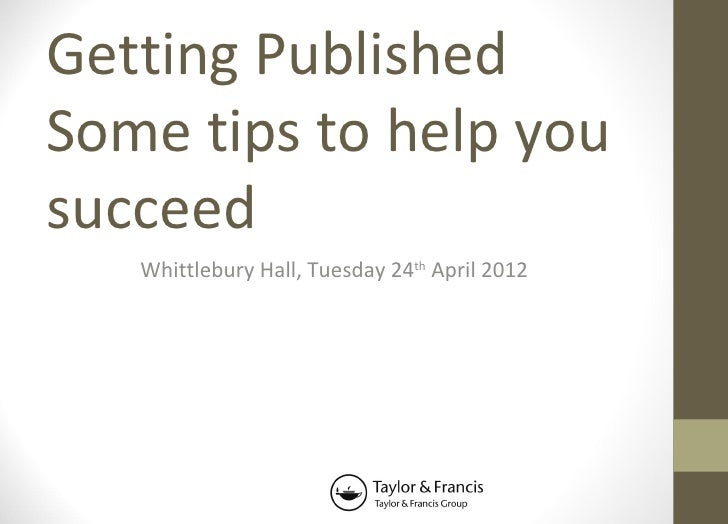 Getting PublishedSome tips to help yousucceed   Whittlebury Hall, Tuesday 24th April 2012