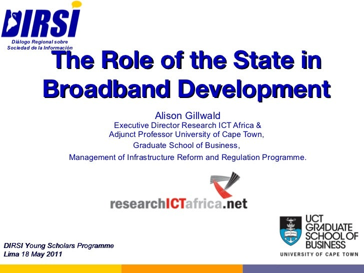 The Role of the State in Broadband Development Alison Gillwald Executive Director Research ICT Africa & Adjunct Professor ...