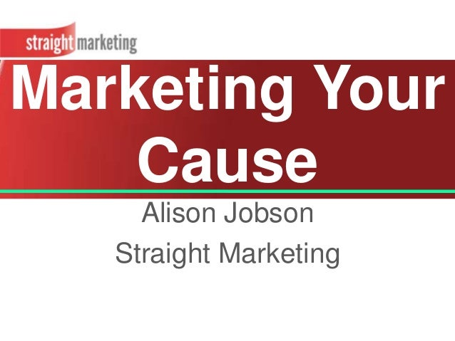 Marketing Your Cause Alison Jobson Straight Marketing
