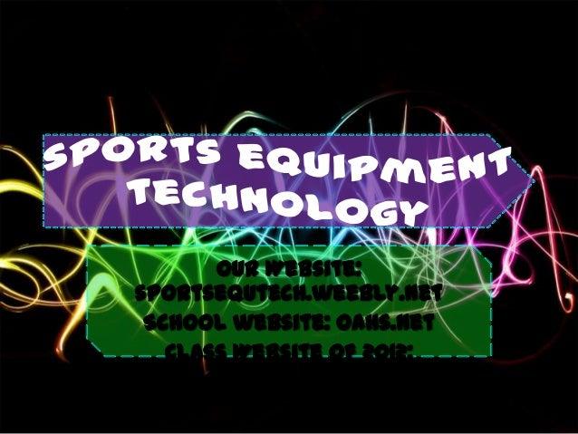 Our Website:sportsequtech.weebly.net School website: oahs.net   Class Website of 2012:  wix.com/oacore/web
